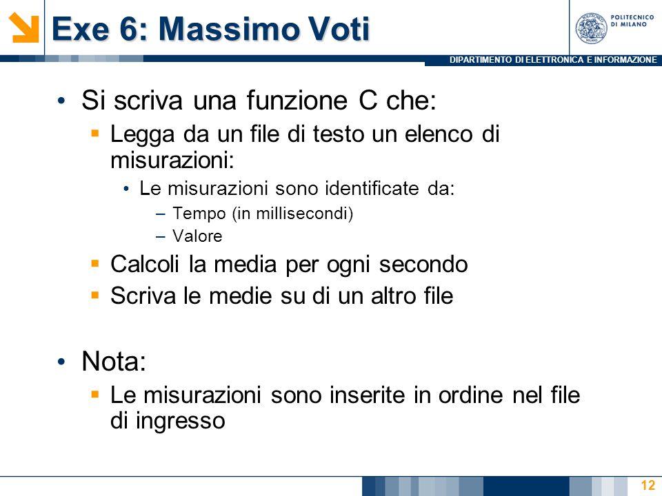 DIPARTIMENTO DI ELETTRONICA E INFORMAZIONE Exe 6: Massimo Voti Si scriva una funzione C che:  Legga da un file di testo un elenco di misurazioni: Le