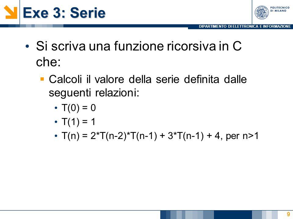 DIPARTIMENTO DI ELETTRONICA E INFORMAZIONE Exe 3: Serie Si scriva una funzione ricorsiva in C che:  Calcoli il valore della serie definita dalle segu