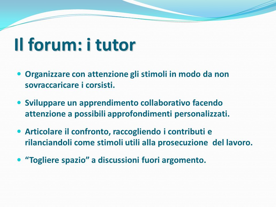 Il forum: i tutor Organizzare con attenzione gli stimoli in modo da non sovraccaricare i corsisti.