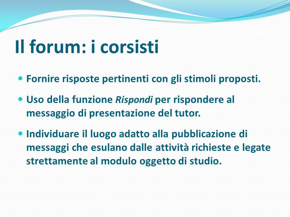 Il forum: i corsisti Fornire risposte pertinenti con gli stimoli proposti.