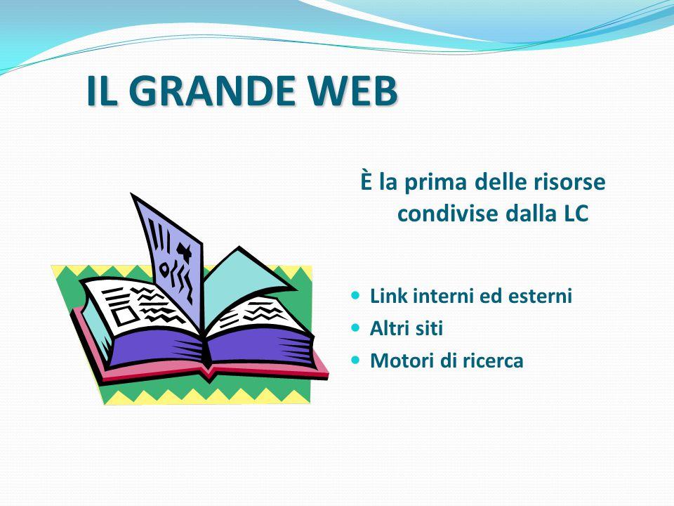IL GRANDE WEB È la prima delle risorse condivise dalla LC Link interni ed esterni Altri siti Motori di ricerca