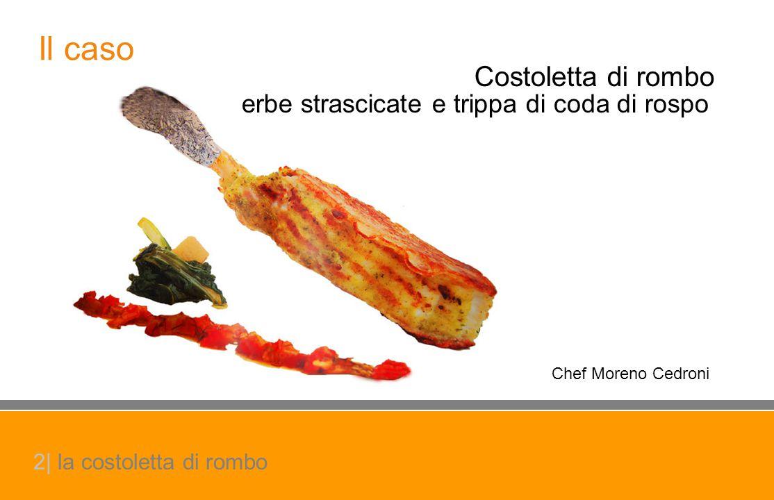 Costoletta di rombo Chef Moreno Cedroni Il caso erbe strascicate e trippa di coda di rospo 2| la costoletta di rombo