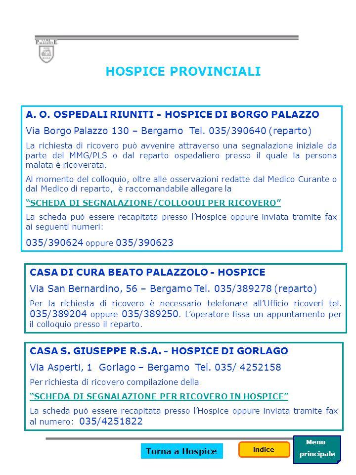 Menu principale indice Hospice E' una struttura di degenza per persone con malattie inguaribili o in fase avanzata: ci si rivolge a un hospice quando