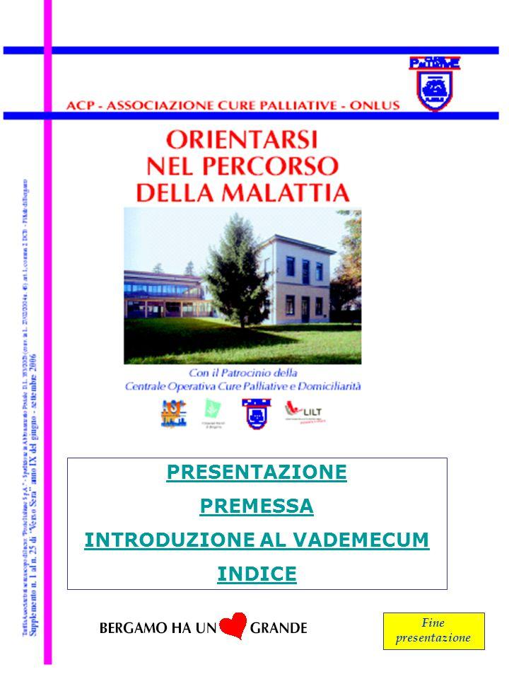 PRESENTAZIONE PREMESSA INTRODUZIONE AL VADEMECUM INDICE Fine presentazione