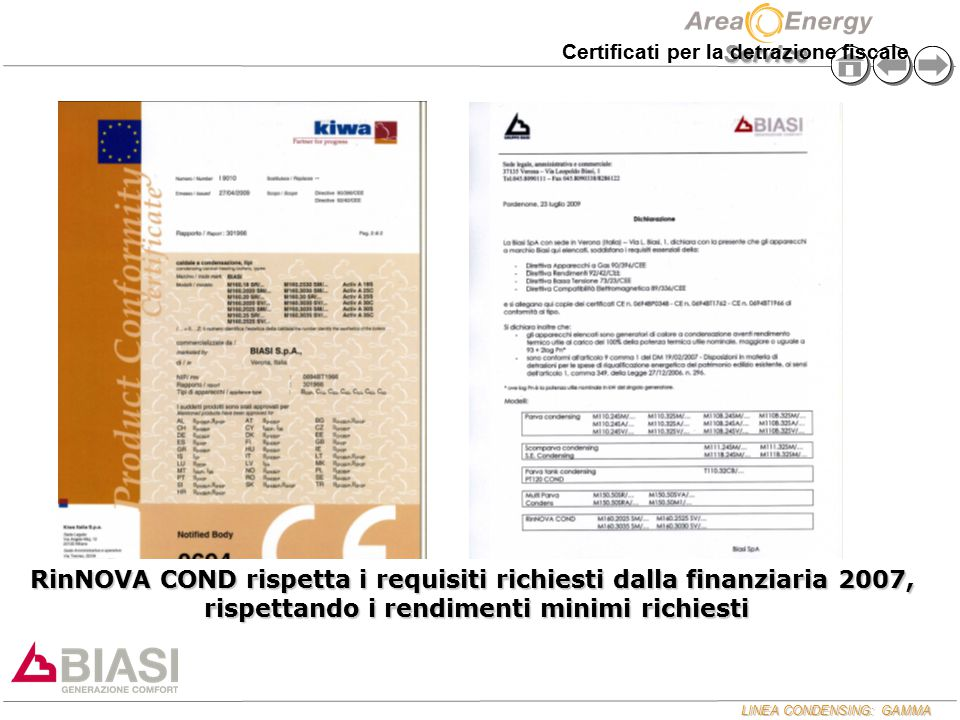 LINEA CONDENSING: GAMMA Service RinNOVA COND rispetta i requisiti richiesti dalla finanziaria 2007, rispettando i rendimenti minimi richiesti Certific