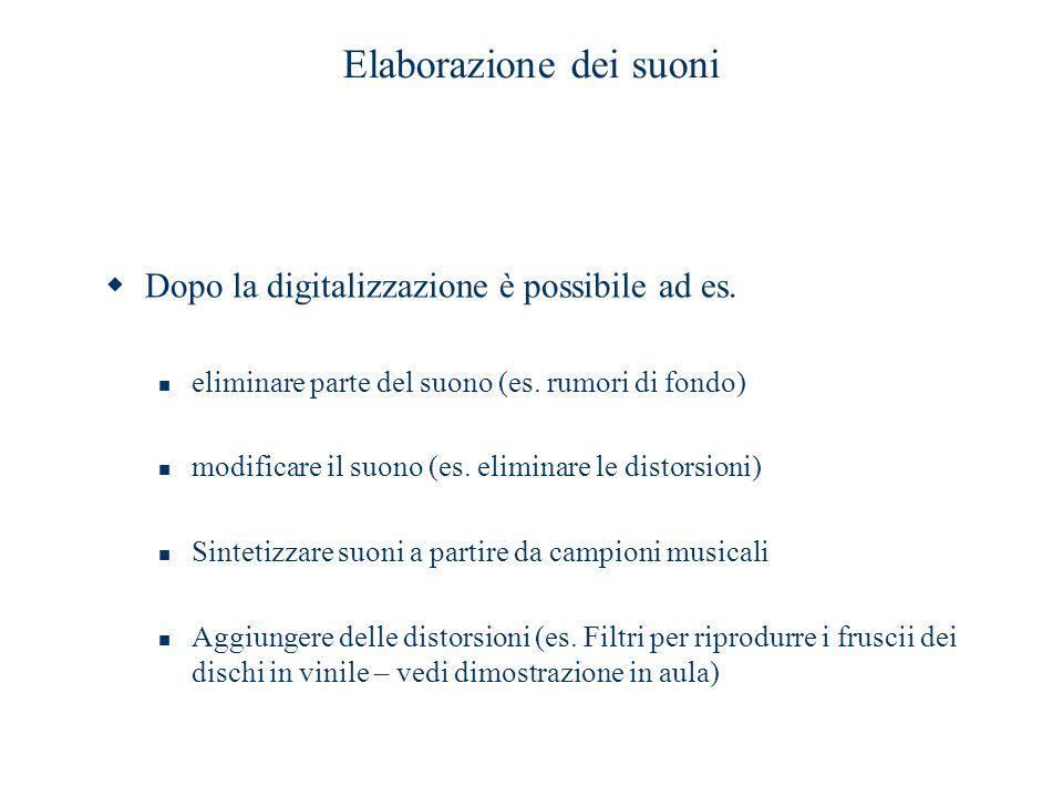 Elaborazione dei suoni  Dopo la digitalizzazione è possibile ad es. eliminare parte del suono (es. rumori di fondo) modificare il suono (es. eliminar