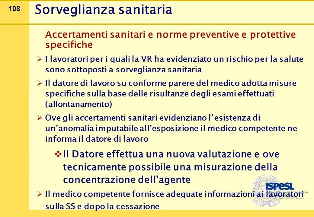 108 Sorveglianza sanitaria Accertamenti sanitari e norme preventive e protettive specifiche  I lavoratori per i quali la VR ha evidenziato un rischio