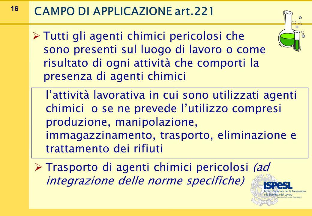 16  Tutti gli agenti chimici pericolosi che sono presenti sul luogo di lavoro o come risultato di ogni attività che comporti la presenza di agenti ch