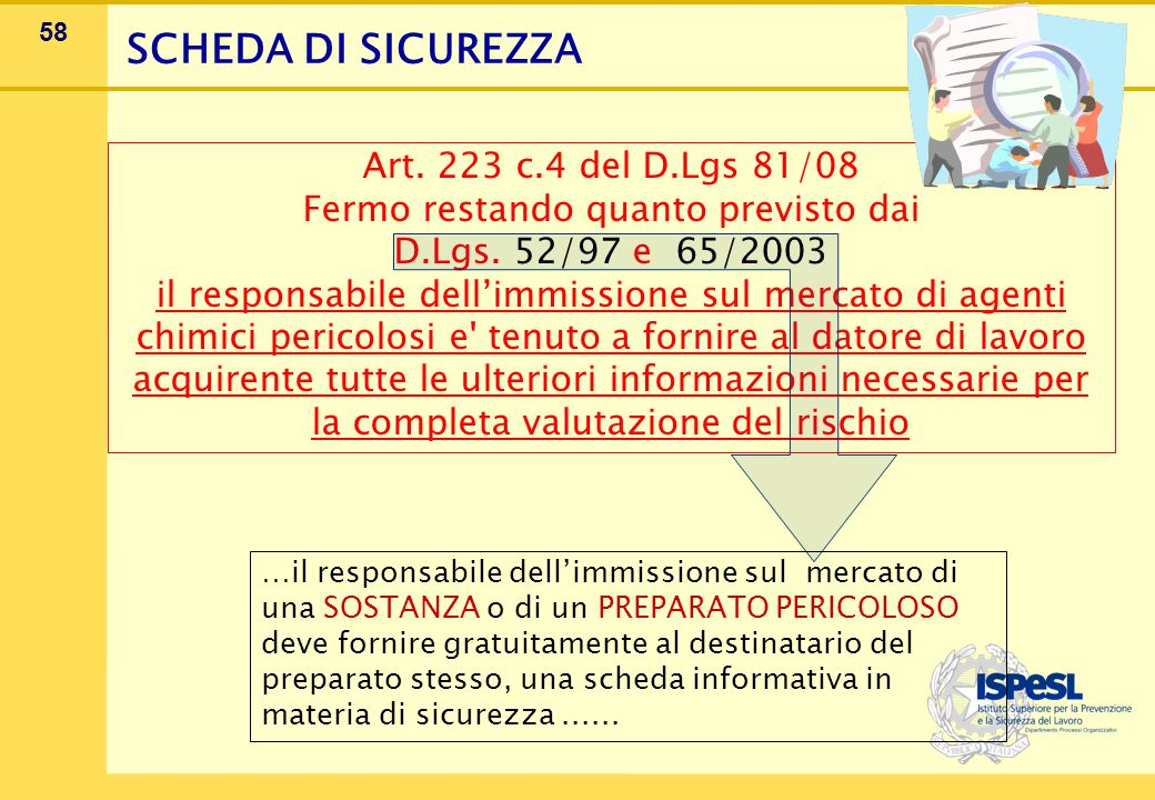 58 Art. 223 c.4 del D.Lgs 81/08 Fermo restando quanto previsto dai D.Lgs. 52/97 e 65/2003 il responsabile dell'immissione sul mercato di agenti chimic