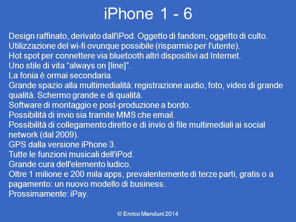 iPhone 1 - 6 Design raffinato, derivato dall'iPod. Oggetto di fandom, oggetto di culto. Utilizzazione del wi-fi ovunque possibile (risparmio per l'ute