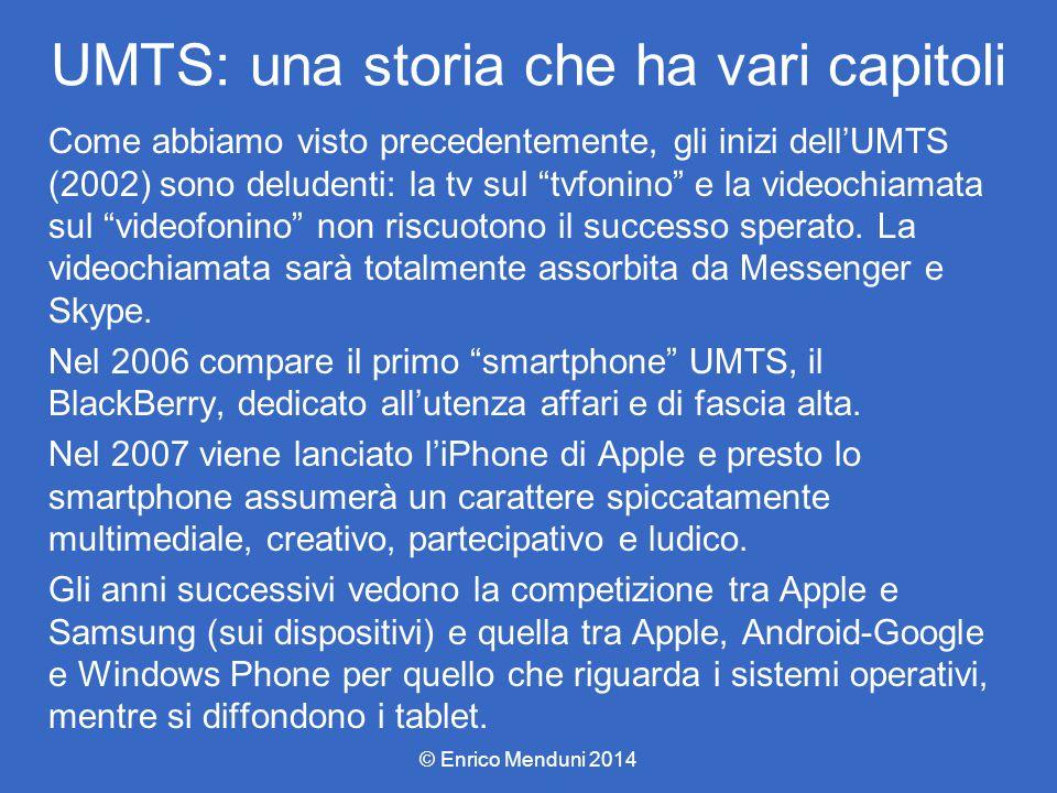 UMTS: una storia che ha vari capitoli Come abbiamo visto precedentemente, gli inizi dell'UMTS (2002) sono deludenti: la tv sul tvfonino e la videochiamata sul videofonino non riscuotono il successo sperato.