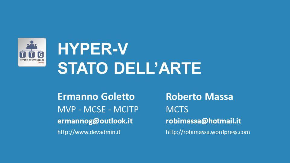 HYPER-V STATO DELL'ARTE Ermanno Goletto MVP - MCSE - MCITP ermannog@outlook.it http://www.devadmin.it MCTS robimassa@hotmail.it http://robimassa.wordp