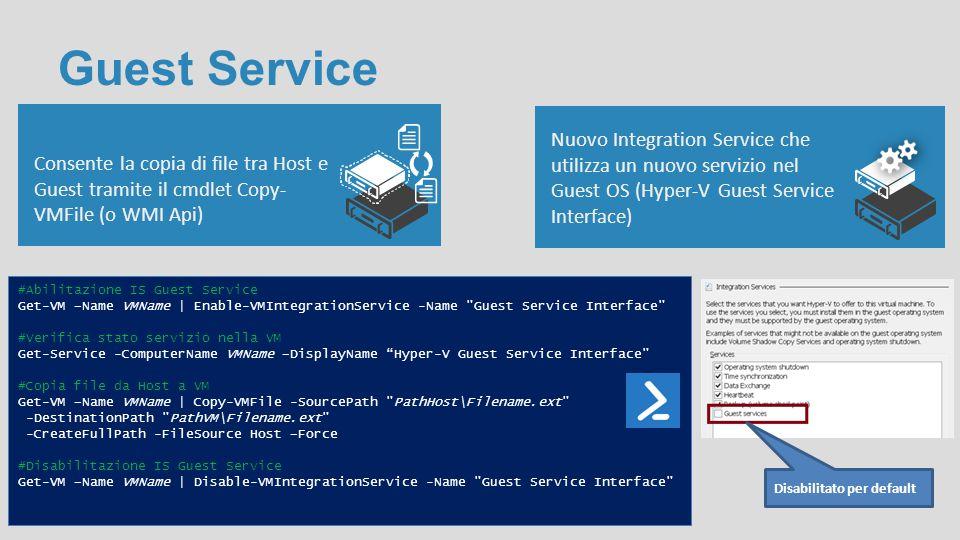 Consente la copia di file tra Host e Guest tramite il cmdlet Copy- VMFile (o WMI Api) Guest Service Nuovo Integration Service che utilizza un nuovo se