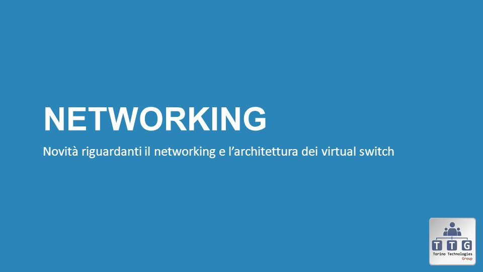 NETWORKING Novità riguardanti il networking e l'architettura dei virtual switch