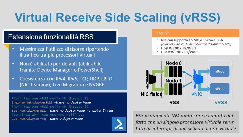Virtual Receive Side Scaling (vRSS) Massimizza l'utilizzo di risorse ripartendo il traffico tra più processori virtuali Non è abilitato per default (a