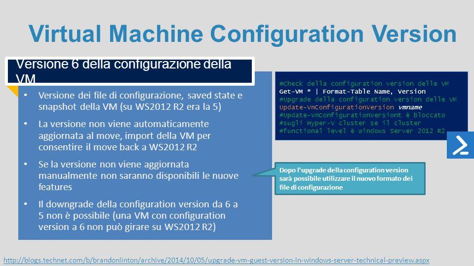 Virtual Machine Configuration Version Versione dei file di configurazione, saved state e snapshot della VM (su WS2012 R2 era la 5) La versione non vie