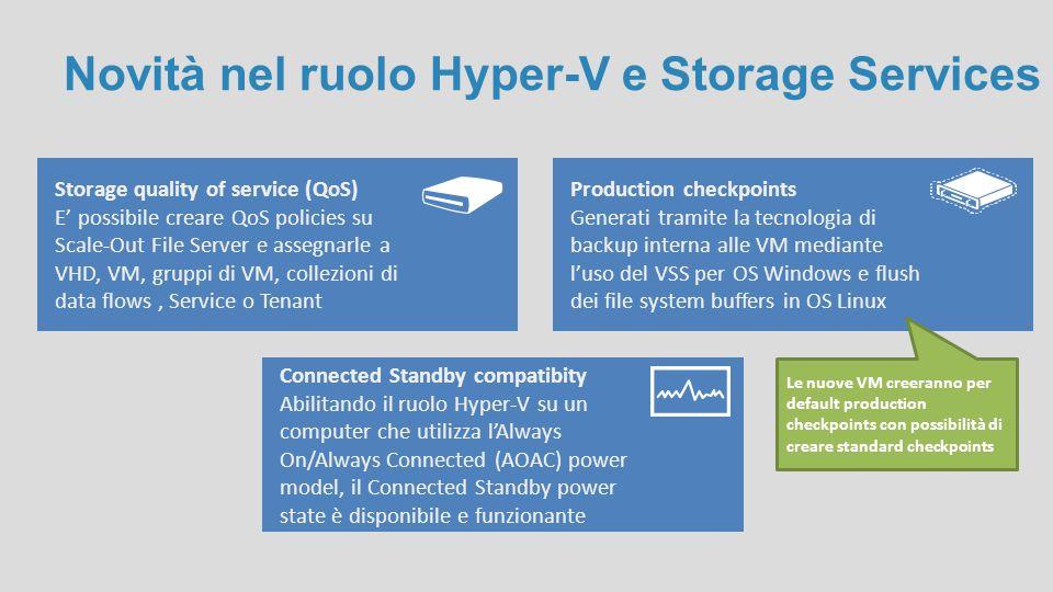 Novità nel ruolo Hyper-V e Storage Services Storage quality of service (QoS) E' possibile creare QoS policies su Scale-Out File Server e assegnarle a
