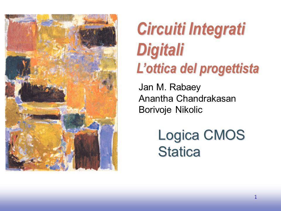 EE141 1 Logica CMOS Statica Circuiti Integrati Digitali L'ottica del progettista Jan M. Rabaey Anantha Chandrakasan Borivoje Nikolic