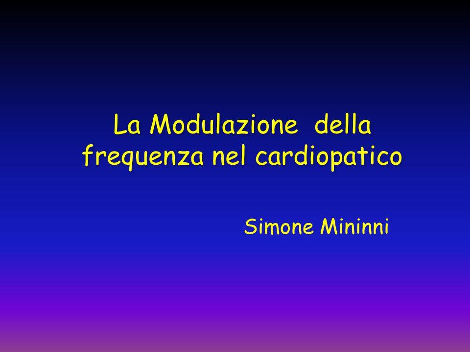 La Modulazione della frequenza nel cardiopatico Simone Mininni