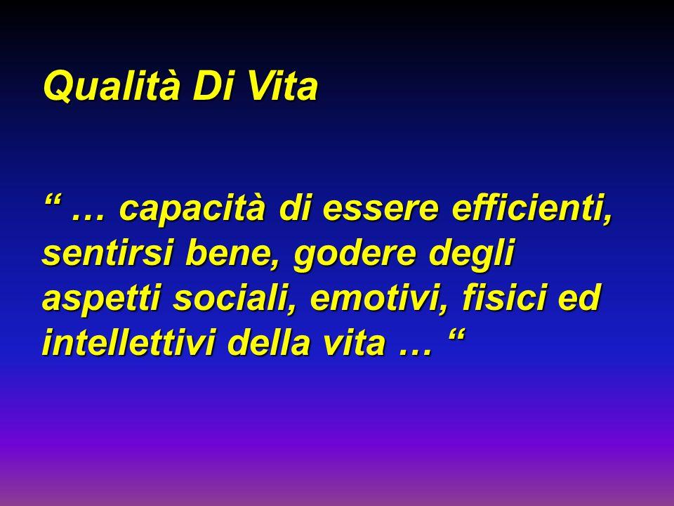 """Qualità Di Vita """" … capacità di essere efficienti, sentirsi bene, godere degli aspetti sociali, emotivi, fisici ed intellettivi della vita … """""""