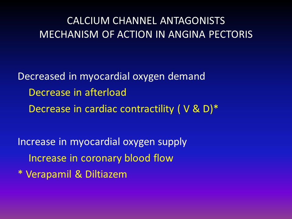 CALCIUM CHANNEL ANTAGONISTS MECHANISM OF ACTION IN ANGINA PECTORIS Decreased in myocardial oxygen demand Decrease in afterload Decrease in cardiac con