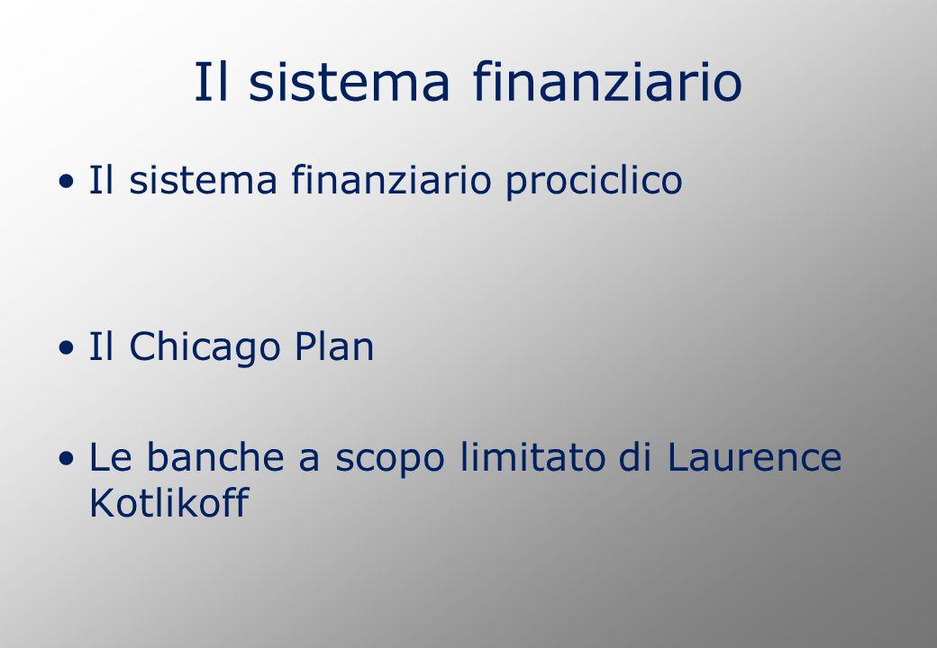 Il sistema finanziario Il sistema finanziario prociclico Il Chicago Plan Le banche a scopo limitato di Laurence Kotlikoff