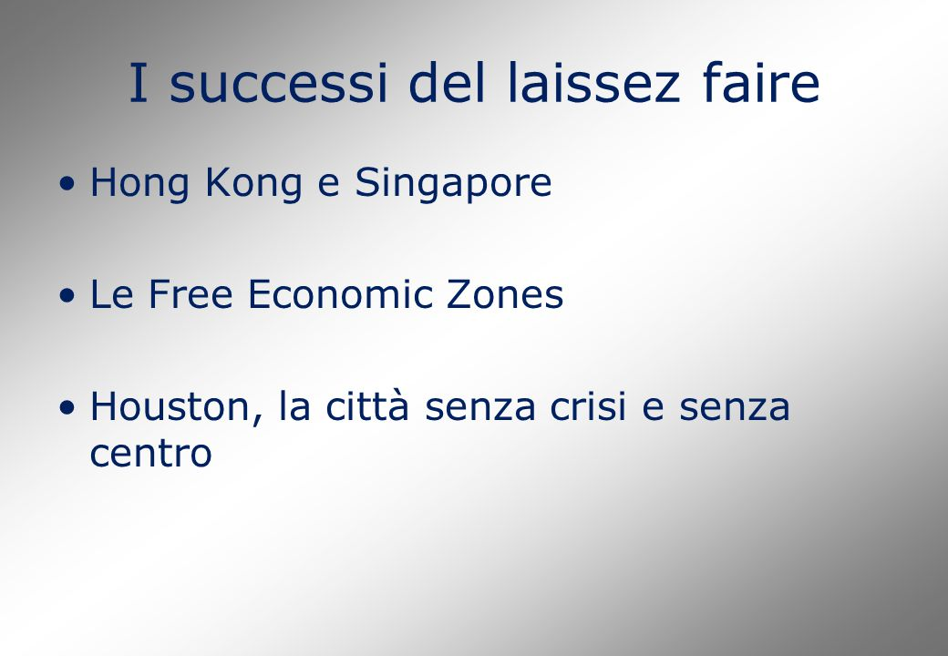 I successi del laissez faire Hong Kong e Singapore Le Free Economic Zones Houston, la città senza crisi e senza centro