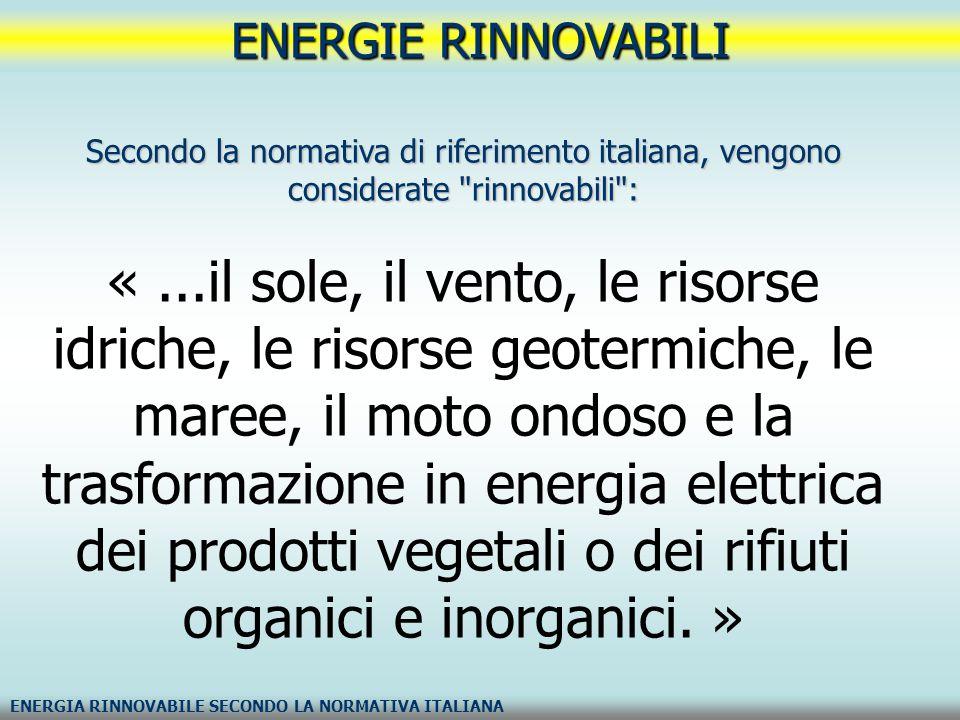 ENERGIE RINNOVABILI ENERGIA RINNOVABILE SECONDO LA NORMATIVA ITALIANA Secondo la normativa di riferimento italiana, vengono considerate