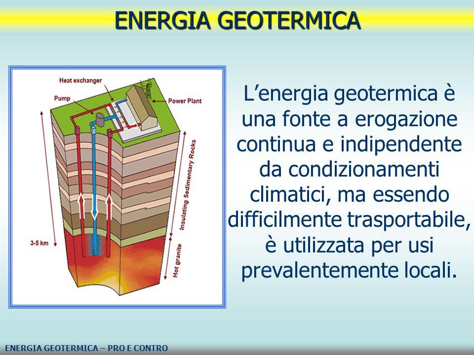 L'energia geotermica è una fonte a erogazione continua e indipendente da condizionamenti climatici, ma essendo difficilmente trasportabile, è utilizza