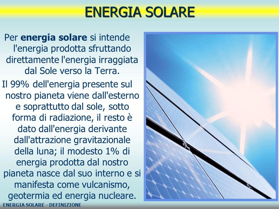 Per energia solare si intende l'energia prodotta sfruttando direttamente l'energia irraggiata dal Sole verso la Terra. Il 99% dell'energia presente su