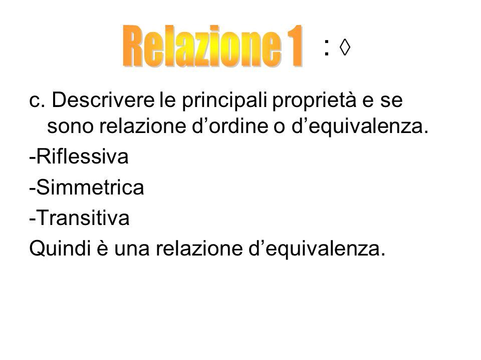 : ◊ c.Descrivere le principali proprietà e se sono relazione d'ordine o d'equivalenza.