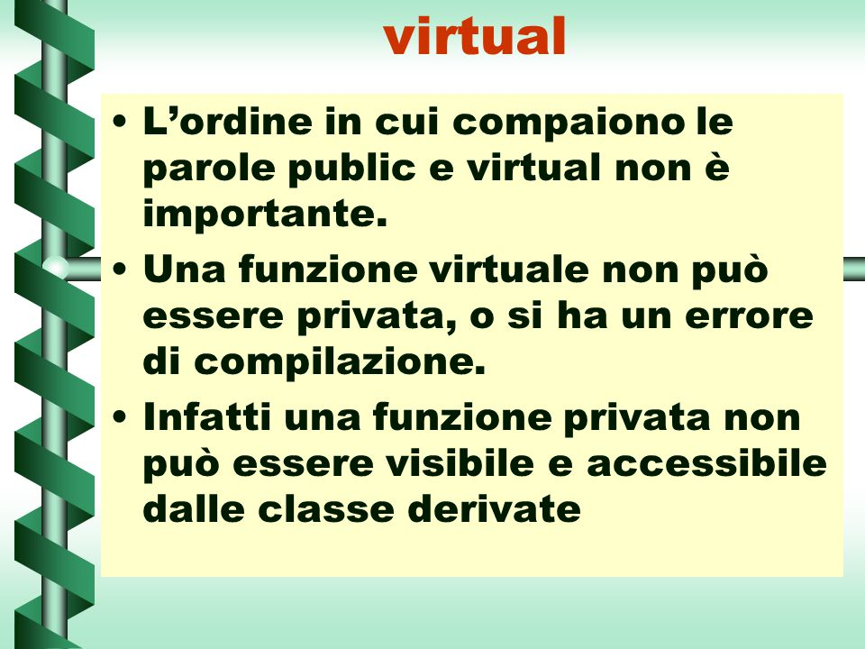 virtual L'ordine in cui compaiono le parole public e virtual non è importante.