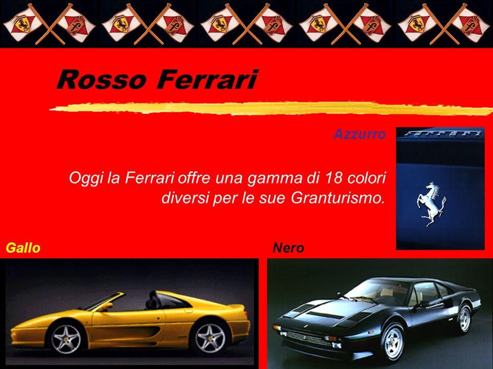 Rosso Ferrari Oggi la Ferrari offre una gamma di 18 colori diversi per le sue Granturismo.