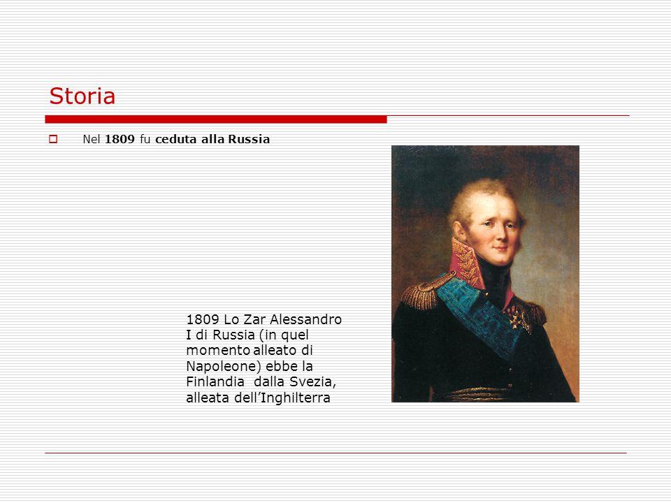 Storia  Nel 1809 fu ceduta alla Russia 1809 Lo Zar Alessandro I di Russia (in quel momento alleato di Napoleone) ebbe la Finlandia dalla Svezia, alle