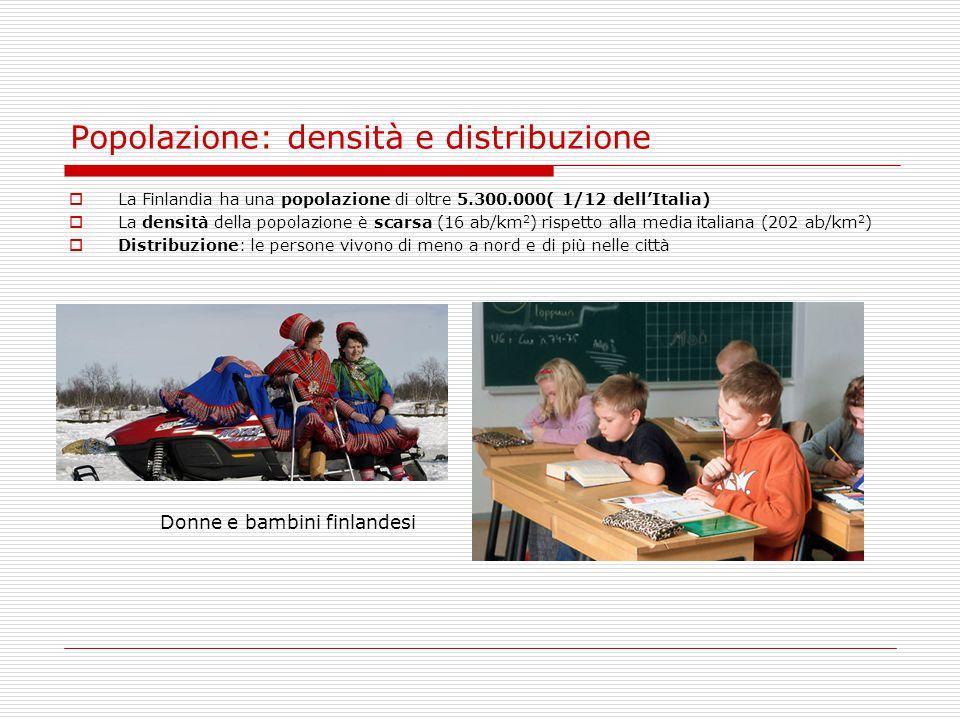 Popolazione: densità e distribuzione  La Finlandia ha una popolazione di oltre 5.300.000( 1/12 dell'Italia)  La densità della popolazione è scarsa (