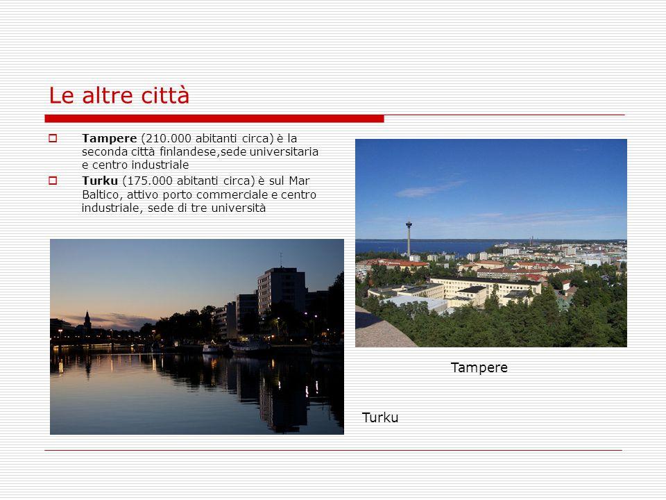 Le altre città  Tampere (210.000 abitanti circa) è la seconda città finlandese,sede universitaria e centro industriale  Turku (175.000 abitanti circ