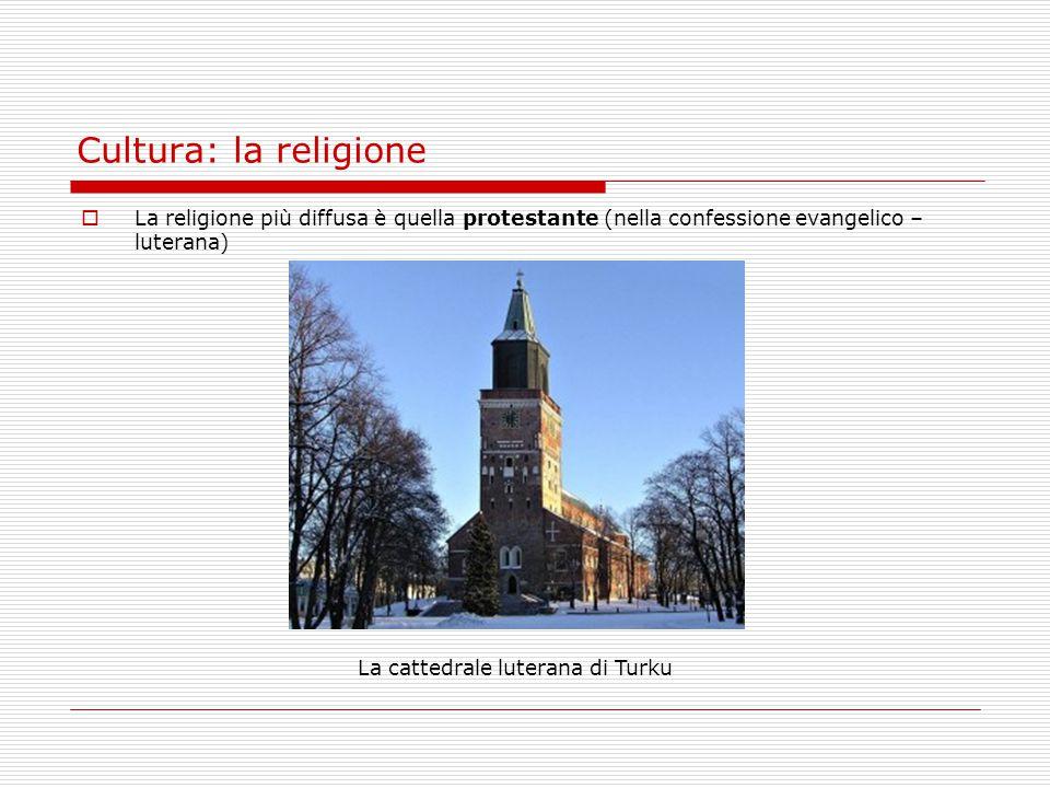 Cultura: la religione  La religione più diffusa è quella protestante (nella confessione evangelico – luterana) La cattedrale luterana di Turku