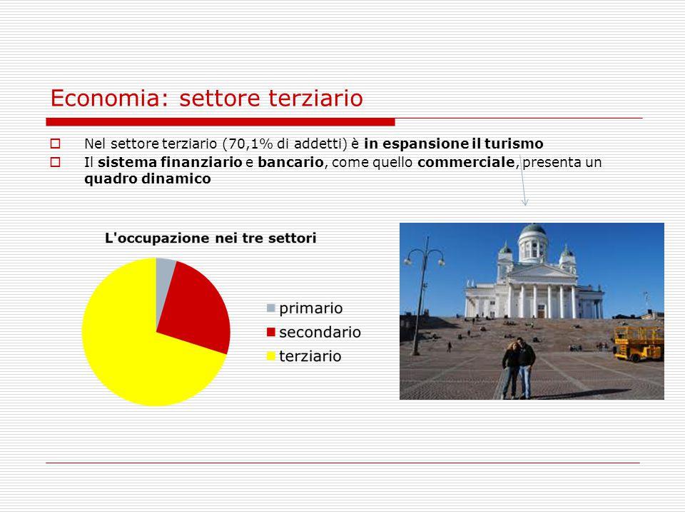 Economia: settore terziario  Nel settore terziario (70,1% di addetti) è in espansione il turismo  Il sistema finanziario e bancario, come quello com
