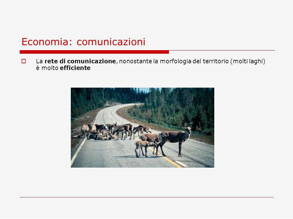Economia: comunicazioni  La rete di comunicazione, nonostante la morfologia del territorio (molti laghi) è molto efficiente
