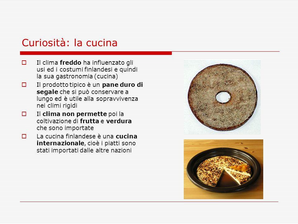 Curiosità: la cucina  Il clima freddo ha influenzato gli usi ed i costumi finlandesi e quindi la sua gastronomia (cucina)  Il prodotto tipico è un p