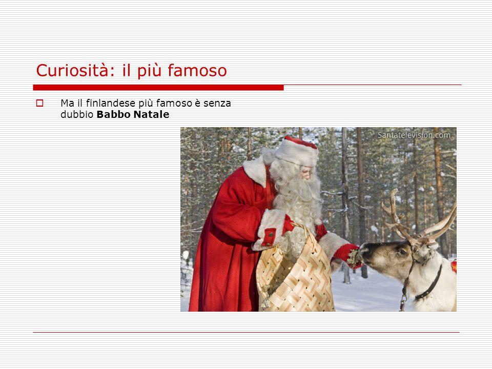 Curiosità: il più famoso  Ma il finlandese più famoso è senza dubbio Babbo Natale