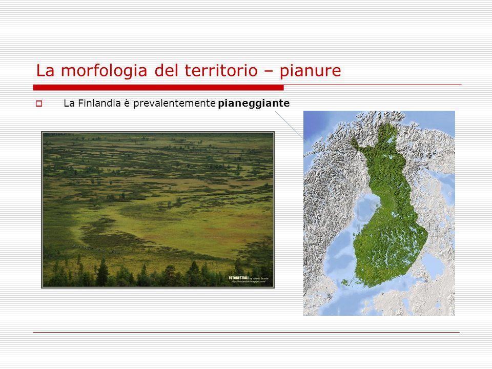 La morfologia del territorio – pianure  La Finlandia è prevalentemente pianeggiante
