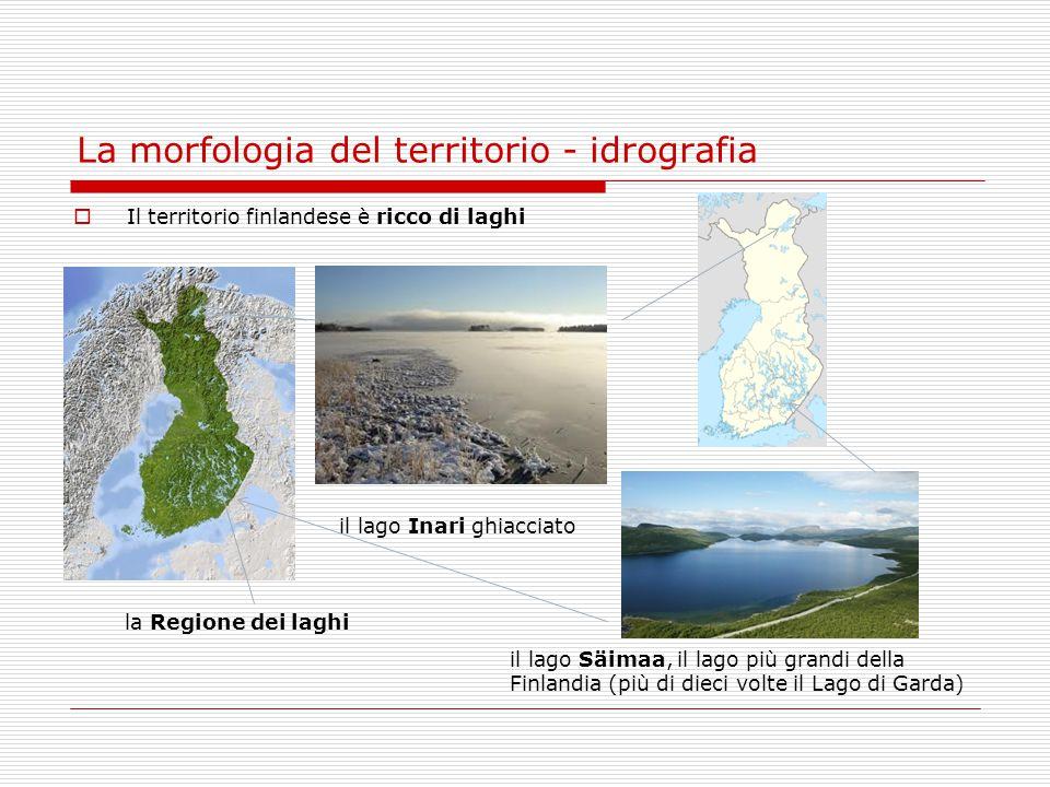 La morfologia del territorio - idrografia  Il territorio finlandese è ricco di laghi il lago Säimaa, il lago più grandi della Finlandia (più di dieci