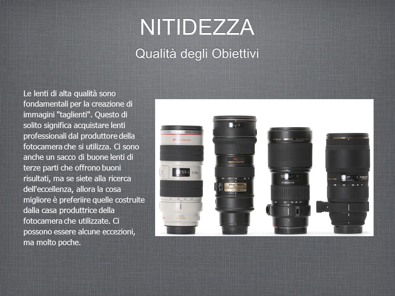 NITIDEZZA Qualità degli Obiettivi Le lenti di alta qualità sono fondamentali per la creazione di immagini