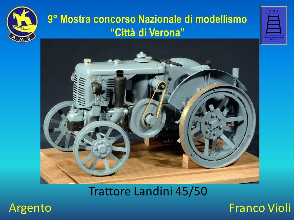 """Franco Violi Trattore Landini 45/50 9° Mostra concorso Nazionale di modellismo """"Città di Verona"""" Argento"""