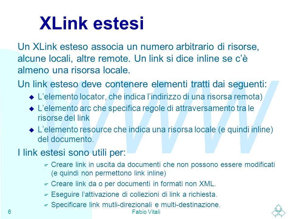 WWW Fabio Vitali6 XLink estesi Un XLink esteso associa un numero arbitrario di risorse, alcune locali, altre remote. Un link si dice inline se c'è alm