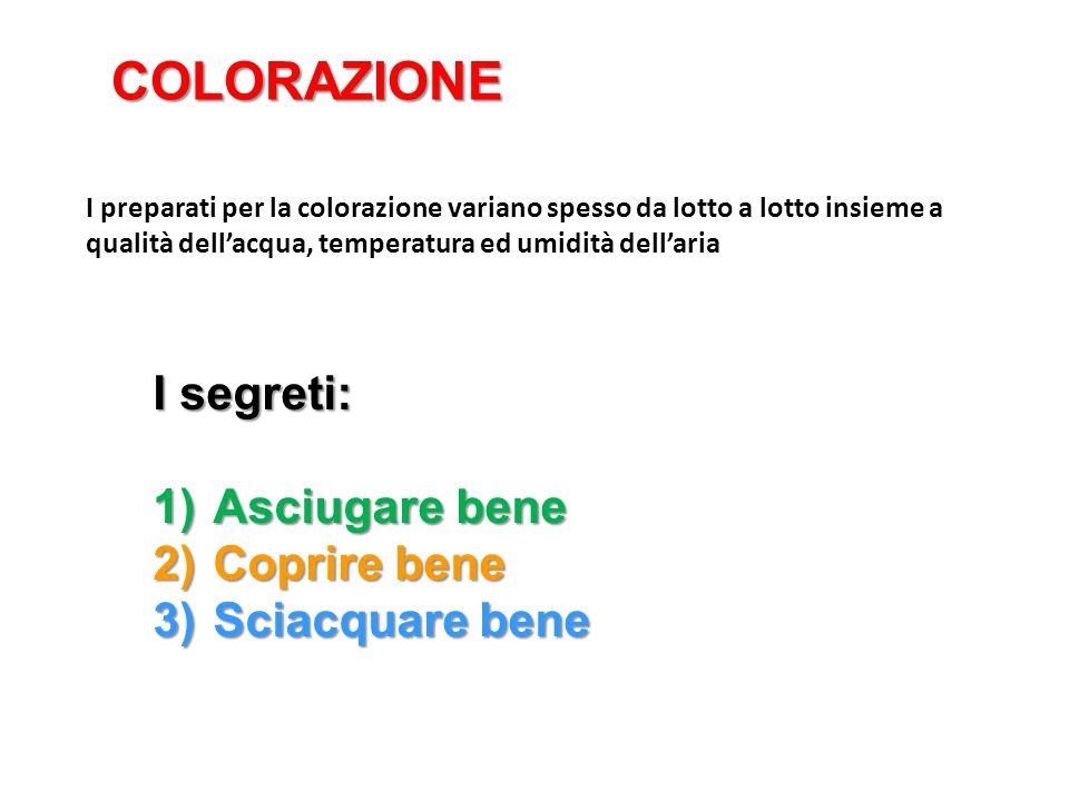 I segreti: 1)Asciugare bene 2)Coprire bene 3)Sciacquare bene I preparati per la colorazione variano spesso da lotto a lotto insieme a qualità dell'acq