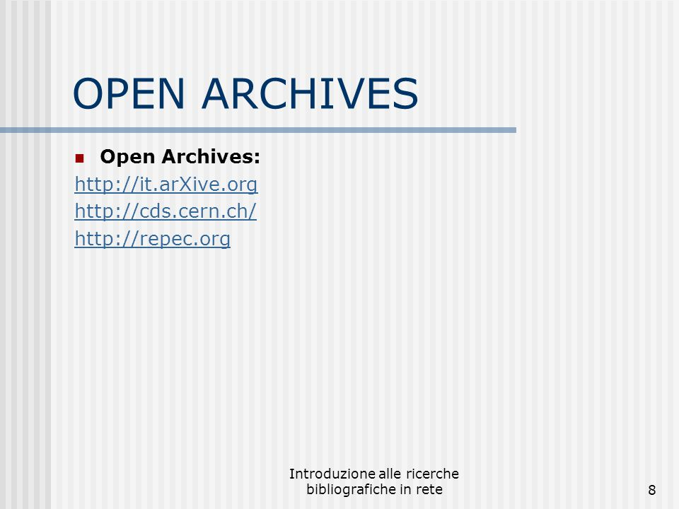 Introduzione alle ricerche bibliografiche in rete8 OPEN ARCHIVES Open Archives: http://it.arXive.org http://cds.cern.ch/ http://repec.org