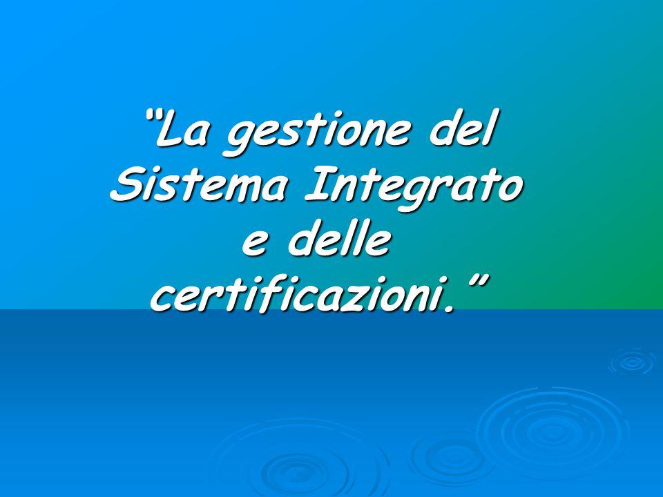 """""""La gestione del Sistema Integrato e delle certificazioni."""""""