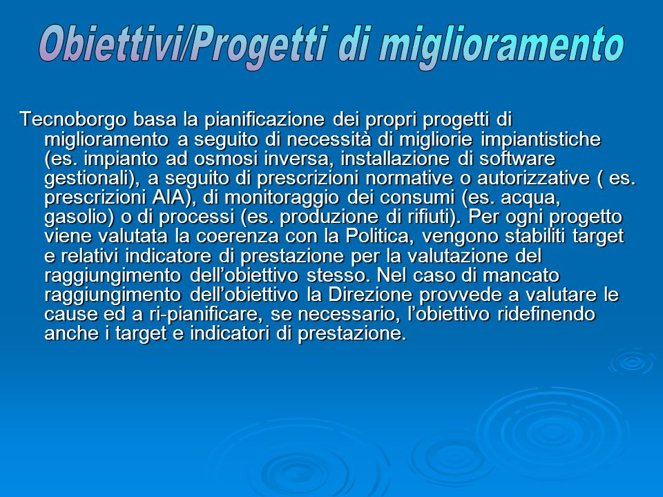 Tecnoborgo basa la pianificazione dei propri progetti di miglioramento a seguito di necessità di migliorie impiantistiche (es.